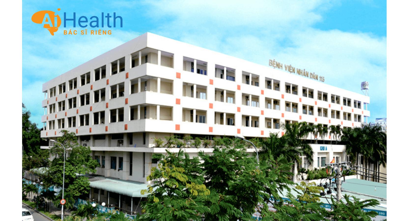 Bệnh viện 115 với đội ngũ bác sĩ dày dặn kinh nghiệm