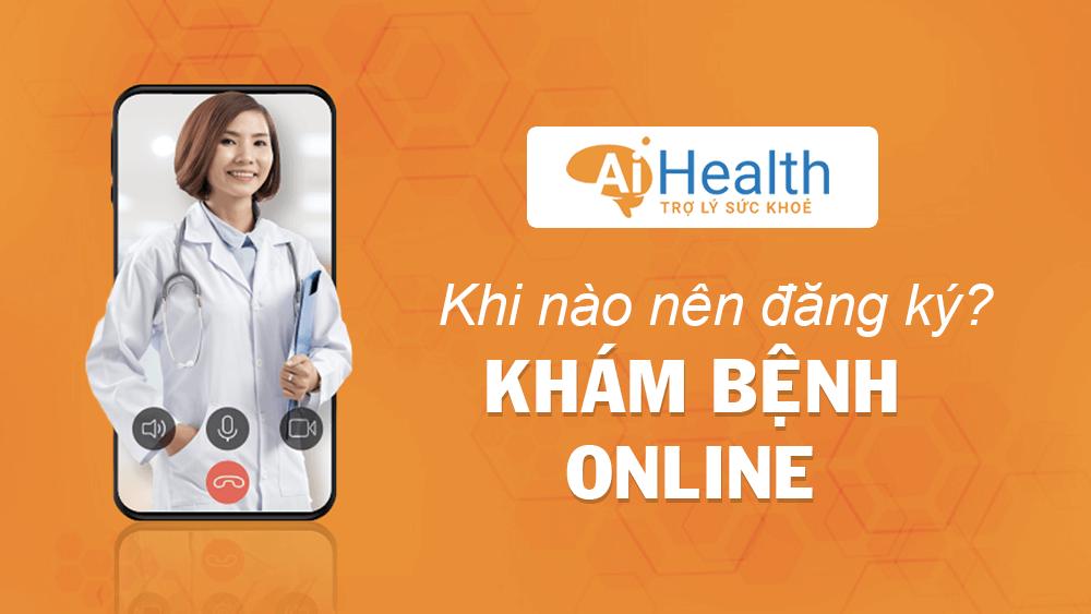 Thời điểm nên khám bệnh online